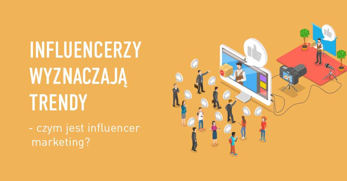 Infografika -Czym jest Influencer marketing