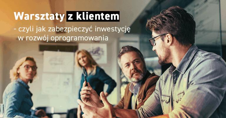 Warsztaty z klientem - czyli jak zabezpieczyć inwestycję w rozwój oprogramowania